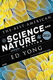 The Best American Science and Nature Writing 2021 (The Best American Series ®)