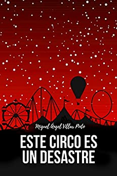 Este circo es un desastre (Infantil (a partir de 8 años) nº 4) (Spanish Edition) por [Villar Pinto, Miguel Ángel]