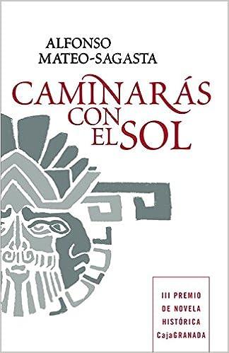 Caminarás con el sol (Novela histórica): Amazon.es: Mateo-sagasta ...