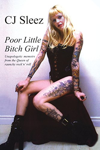 Poor Little Bitch Girl: Unapologetic Memoirs from the Queen of Raunchy Rock 'n' Roll