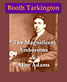 Booth Tarkington - The Magnificent Ambersons, & Alice Adams
