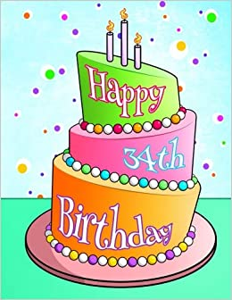 Happy 34th Birthday Cake With Candles Themed Book Use As A Notebook Journal Or Diary105 Lined Pages To Write In Cute Gifts