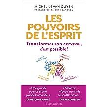 Les Pouvoirs de l'esprit: Transformer son cerveau, c'est possible ! (Documents sciences humaines) (French Edition)