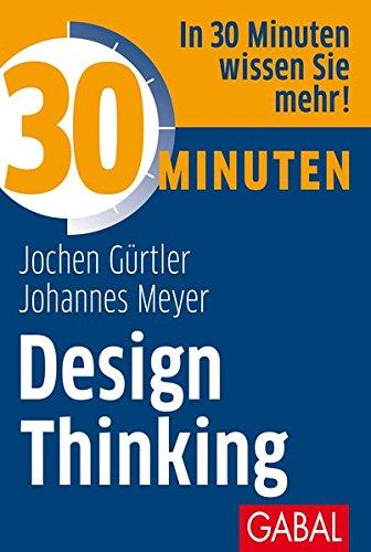 30 Minuten Design Thinking Taschenbuch – 1. März 2013 Jochen Gürtler Johannes Meyer GABAL 3869364866