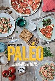 Paléo, Les 125 recettes faciles et gourmandes de Blandine par Blandine Baslé