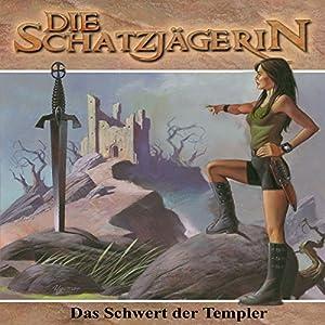 Das Schwert der Templer (Die Schatzjägerin 2) Hörspiel