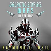 Rebellion: The Galactic Empire Wars, Book 3 | Raymond L. Weil