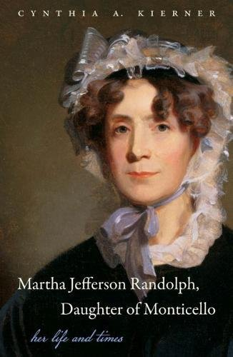 Martha Jefferson Randolph, Daughter of Monticello: Her Life and - Garden Thomas Monticello Jefferson