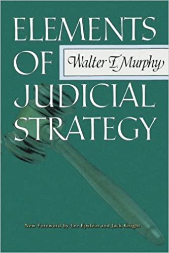 Elements Of Judicial Strategy Walter F Murphy Lee Epstein Jack