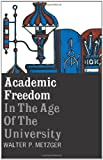 Academic Freedom in the Age of the University, Metzger, Walter P. and Metzger, Walter, 0231085125