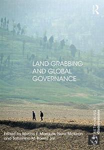 Land Grabbing and Global Governance (Rethinking Globalizations) Matias E. Margulis, Nora McKeon and Saturnino M. Borras Jr.