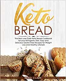 Keto Bread: The Best Low-Carb Keto Bread Cookbook for Your ...