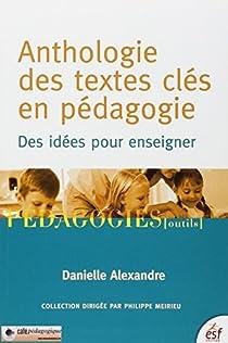 Anthologie des textes clés en pédagogie : Des idées pour enseigner par Alexandre