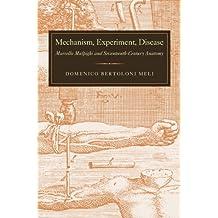 Mechanism, Experiment, Disease: Marcello Malpighi and Seventeenth-Century Anatomy