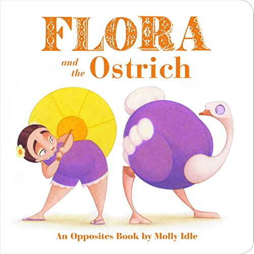 Flora and the Ostrich: An Opposites Book by Molly ()