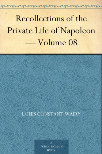 Recollections of the Private Life of Napoleon — Volume 08