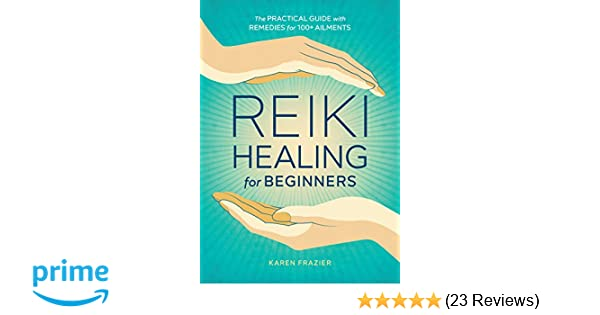 Reiki healing for beginners: the practical guide with remedies for.