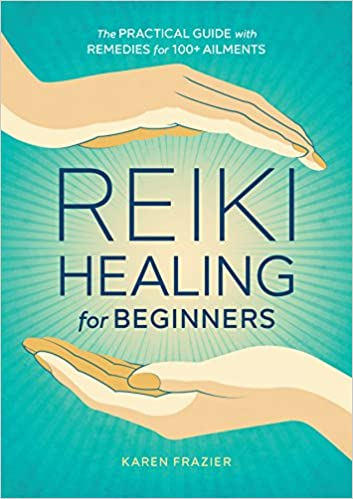 Reiki Healing for Beginners: The Practical Guide with Remedies for