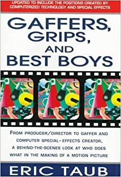 Gaffers, Grips and Best Boys: From Producer-Director to Gaffer and Computer Special Effects Creator, a Behind-the-Scenes Look at Who Does What in the Making of a Motion Picture January 15, 1995