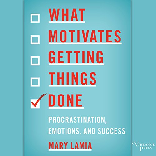 What Motivates Getting Things Done: Procrastination, Emotions, and Success Audiobook [Free Download by Trial] thumbnail