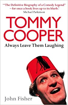 Book Tommy Cooper: Always Leave Them Laughing: The Definitive Biography of a Comedy Legend