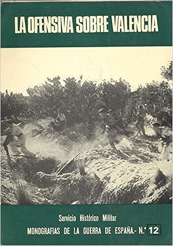 La ofensiva sobre Valencia Monograf¸as de la Guerra de España: Amazon.es: Mart¸nez Bande, José Mannuel: Libros en idiomas extranjeros