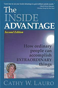 The Inside Advantage: How ordinary people can accomplish EXTRAORDINARY things by [Lauro, Cathy W.]