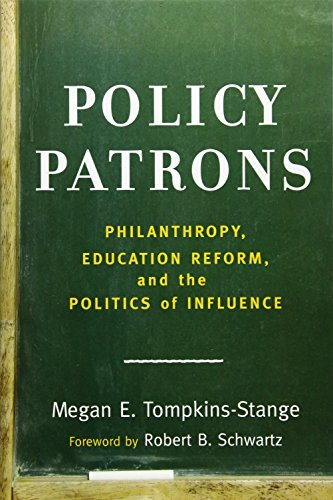 Policy Patrons: Philanthropy, Education Reform, and the Politics of Influence (Educational Innovations Series)