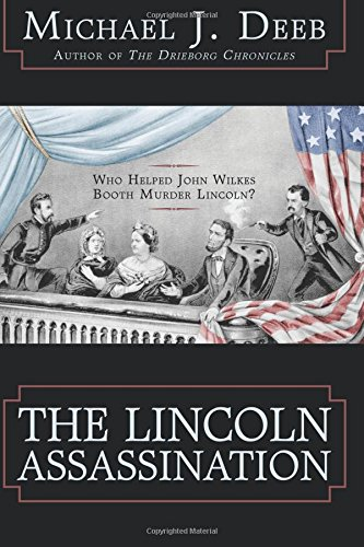 Download The Lincoln Assassination: Who Helped John Wilkes Booth Murder Lincoln? (The Drieborg Chronicles) (Volume 5) PDF