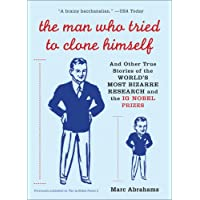 The Man Who Tried to Clone Himself: And Other True Stories of the World's Most Bizarre Research and the IG Nobel Prizes