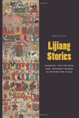 Lijiang Stories: Shamans, Taxi Drivers, and Runaway Brides in Reform-Era China (Studies on Ethnic Groups in China)