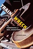 Train Wreck: The Forensics of Rail Disasters by George Bibel (2012-09-18)