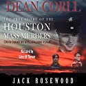 Dean Corll: The True Story of the Houston Mass Murders Audiobook by Jack Rosewood Narrated by Gaius M. Thynne
