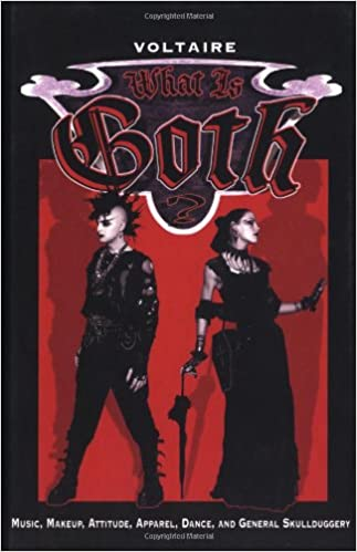 What Is Goth Music Makeup Attitude Apparel Dance And General Skullduggery Voltaire 0824297633228 Amazon Books