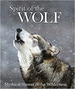 ;;EXCLUSIVE;; Spirit Of The Wolf: Mythical Hunter Of The Wilderness. versed Tower hotel December System interes Missouri