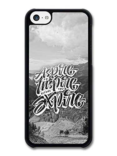 Aspire Inspire Expire Inspirational Quote case for iPhone 5C