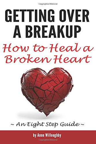 Download Getting Over a Breakup: How to Heal a Broken Heart (An Eight Step Guide) pdf