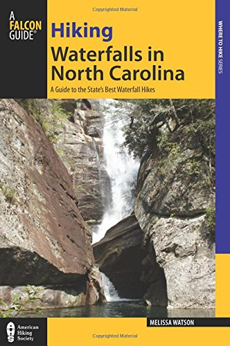 Download Hiking Waterfalls in North Carolina: A Guide To The State's Best Waterfall Hikes ebook