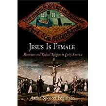 Jesus Is Female: Moravians and Radical Religion in Early America