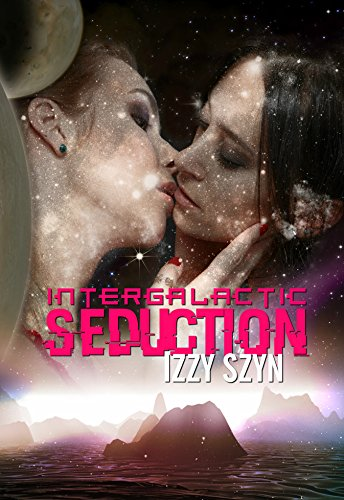Intergalactic Seduction by [Szyn, Izzy]