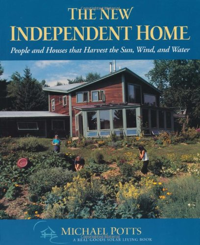 The New Independent Home: People and Houses That Harvest the Sun (Real Goods Solar Living Books)