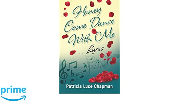 Amazon honey come dance with me lyrics volume 1 amazon honey come dance with me lyrics volume 1 9780976520733 patricia luce chapman books stopboris Gallery