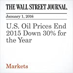 U.S. Oil Prices End 2015 Down 30% for the Year   Nicole Friedman