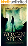 Women Spies: A Novel of Remembrance of Mata Hari, mary Bowser, Noor Inayat Khan Nancy Wake, and The other strong women