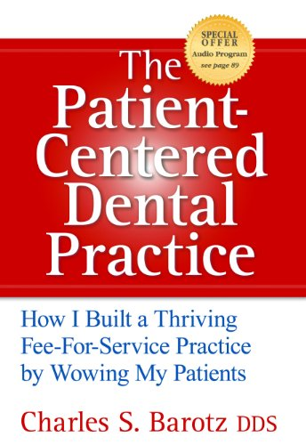 Download The Patient-Centered Dental Practice: How I Built a Thriving Fee-For-Service Practice by Wowing My Patients Pdf