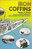 Iron Coffins: A Personal Account of the U-Boat Battles of World War 2