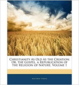 Book Christianity as Old as the Creation: Or, the Gospel, a Republication of the Religion of Nature, Volume 1- Common
