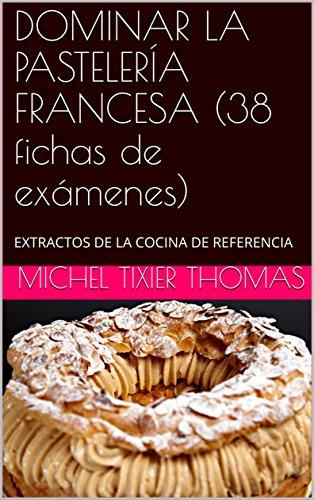 DOMINAR LA PASTELERÍA FRANCESA (38 fichas de exámenes): EXTRACTOS DE LA COCINA DE