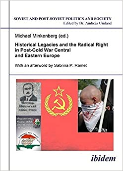 Book Historical Legacies and the Radical Right in Post-Cold War Central and Eastern Europe (Soviet and Post-Soviet Politics and Society 100) (2010-01-08)