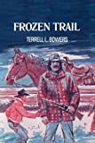 Frozen Trail, Terrell L. Bowers, 1477835881